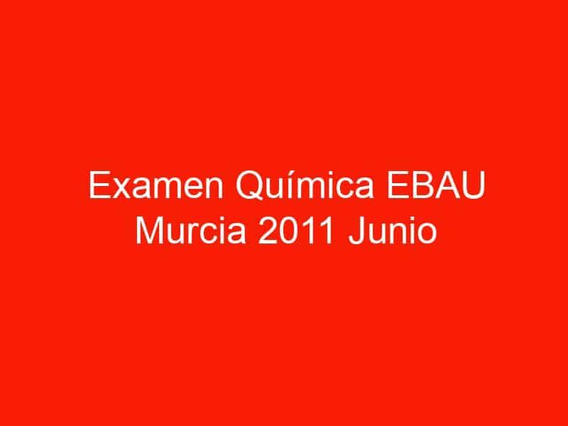 examen quimica ebau murcia 2011 junio 3769
