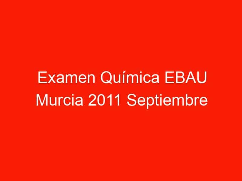 examen quimica ebau murcia 2011 septiembre 3807