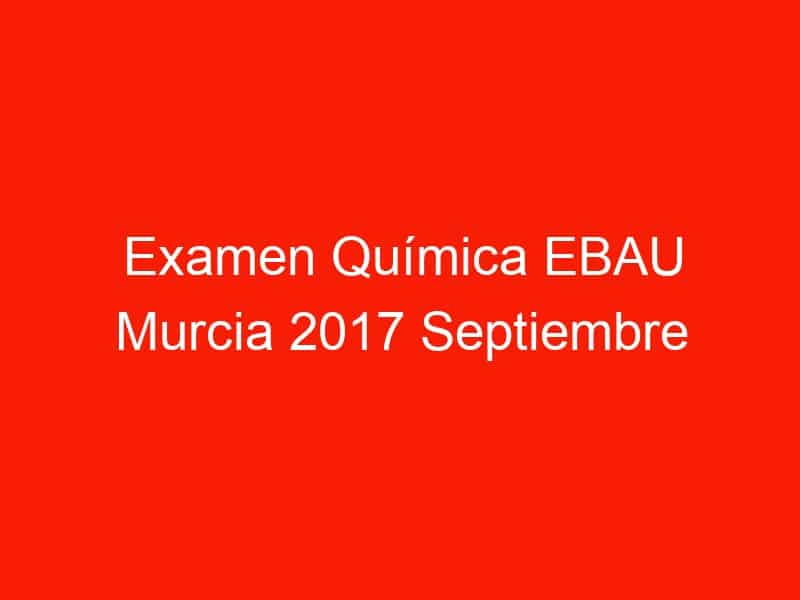 examen quimica ebau murcia 2017 septiembre 3819