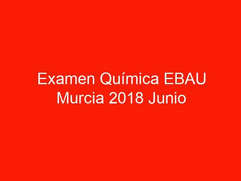 examen quimica ebau murcia 2018 junio 3783