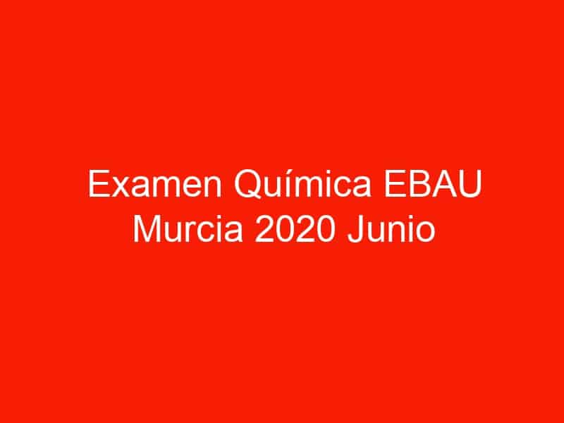 examen quimica ebau murcia 2020 junio 3787